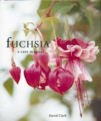 Fuchsia (A Care Manual): Clark, David