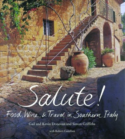 9781571456854: Salute!: Food, Wine, & Travel in Southern Italy