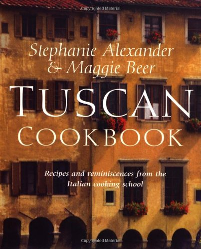 9781571456861: Stephanie Alexander & Maggie Beer's Tuscan Cookbook: Recipes and Reminiscences from Their Italian Cooking School