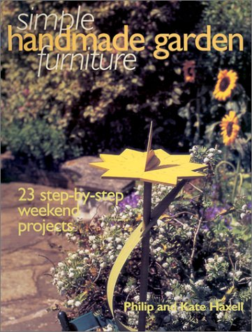 9781571457202: Simple Handmade Garden Furniture: 23 Step-By-Step Weekend Projects (Simple Handmade Furniture)