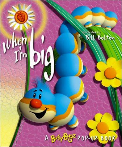 When I'm Big (Busy Bugz Pop-Up Books): Christine Tagg; Illustrator-Bill Bolton