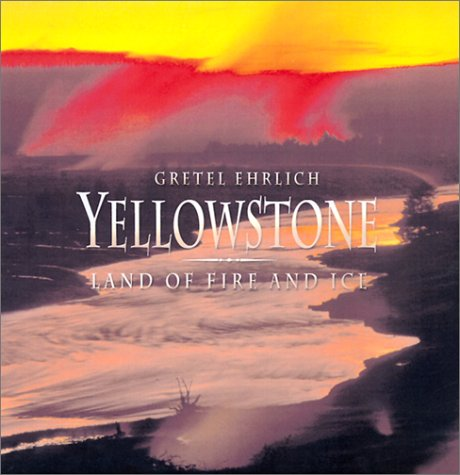 Yellowstone: Land of Fire and Ice (1571457879) by Gretel Ehrlich