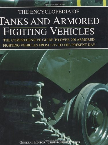 Encyclopedia of Tanks and Armored Fighting Vehicles: Foss, Christopher (ed).