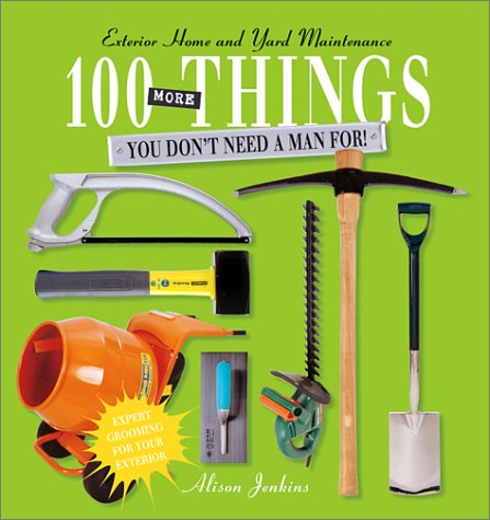9781571458254: 100 More Things You Don't Need a Man For!: Exterior Home and Yard Maintenance