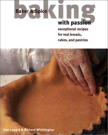 Baking with Passion: Lepard, Dan, Whittington, Richard