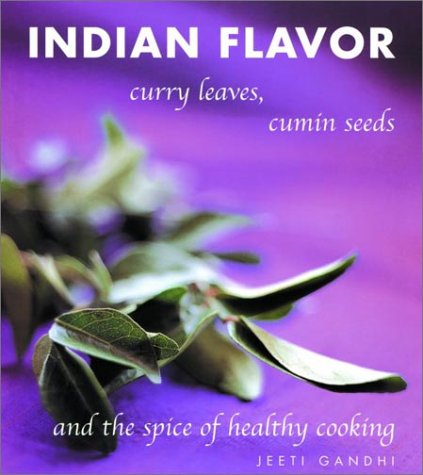 9781571458643: Indian Flavor: Curry Leaves, Cumin Seeds, and the Spice of Healthy Cooking