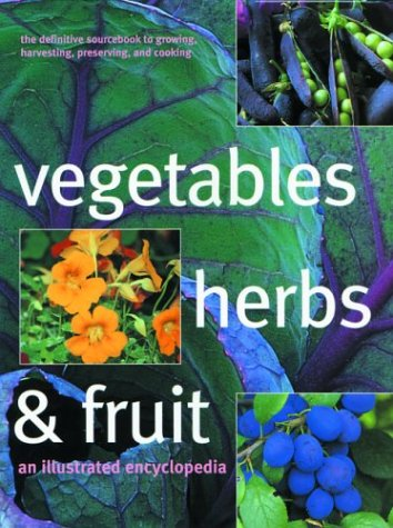 9781571459268: Vegetables, Herbs, and Fruit: An Illustrated Encyclopedia