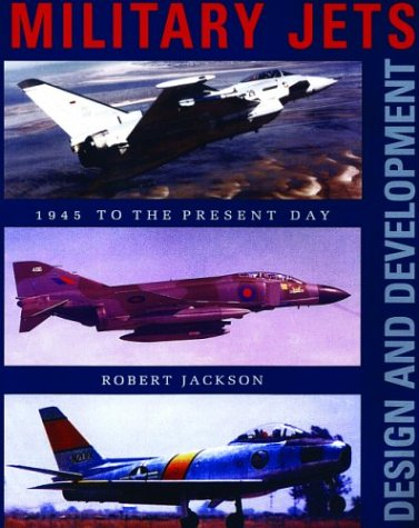 Military Jets: Design and Development: 1945 to: Jackson, Robert