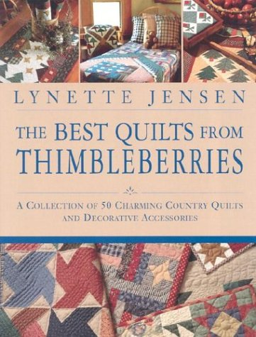 The Best Quilts from Thimbleberries: A Collection of 50 Charming Country Quilts and Decorative ...