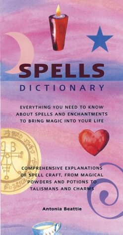 Spells Dictionary: Everything You Need to Know About Spells and Enchantments to Bring Magic into ...