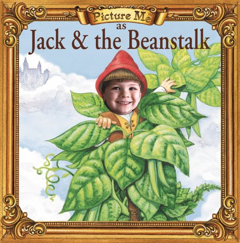 Picture Me As Jack and the Beanstalk (Fairy Tale Ser) (1571515313) by Dandi Daley Mackall; Wendy Rasmussen; Picture Me Books