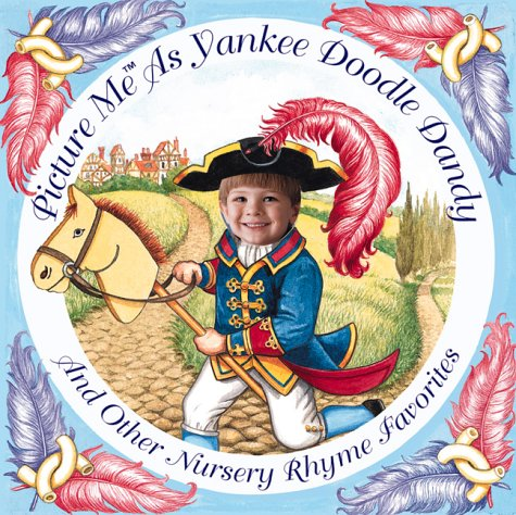 Picture Me As Yankee Doodle Dandy and Other Nursery Rhyme Favorites: Wendy Rasmussen