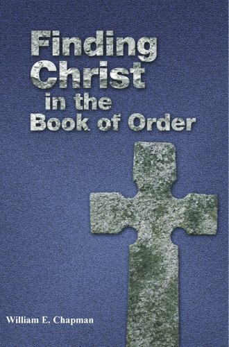 Finding Christ in the Book of Order: Chapman, William