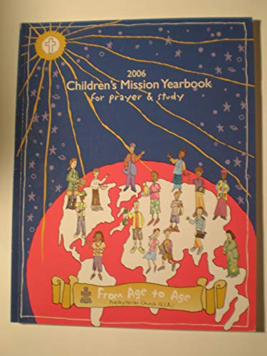 2006 CHILDREN'S MISSION YEARBOOK for prayer & study From Age to Age: PUBLISHER