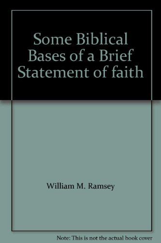 "Some Biblical Bases of ""a Brief Statement of faith"": William M. Ramsey"