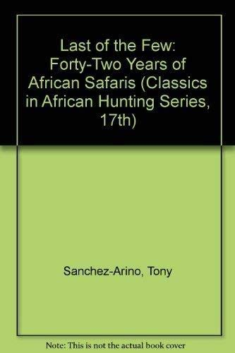 9781571570055: Last of the Few: Forty-Two Years of African Safaris (Classics in African Hunting Series, 17th)
