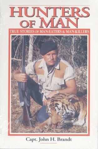 Hunters of Man: True Stories of Man-Eaters: Brandt, John H.