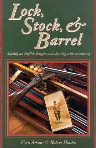 Lock, Stock Barrel: Making an English Shotgun: Cyril S Adams,