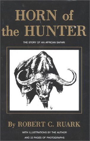 Horn of the Hunter : The Story: Robert Ruark