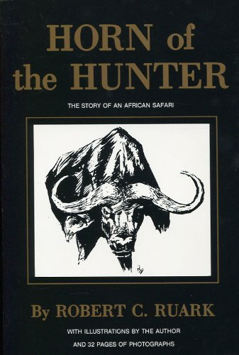 Horn of the Hunter: The Story of an African Safari: Robert C. Ruark