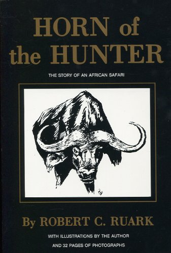 Horn of the Hunter: The Story of: Ruark, Robert C.