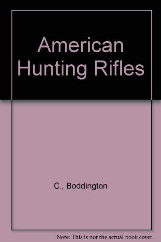American Hunting Rifles: Their Application in the Field for Practical Shooting: Boddington, Craig