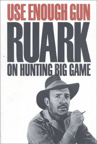 Use Enough Gun: On Hunting Big Game (1571570594) by Robert Ruark