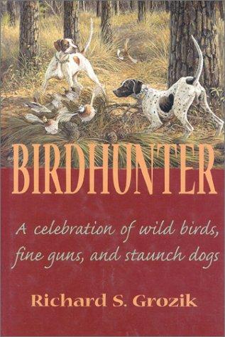 9781571570611: Birdhunter: A Celebration of Wild Birds, Fine Guns, and Staunch Dogs