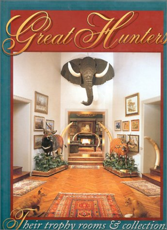 GREAT HUNTERS: THEIR TROPHY ROOMS AND COLLECTIONS: VOLUME ONE.: Great Hunters.