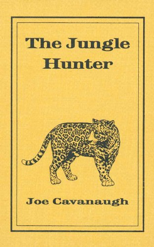 THE JUNGLE HUNTER (Safari Press's Classics in Big-Game Hunting Series, Volume 16): Joe ...