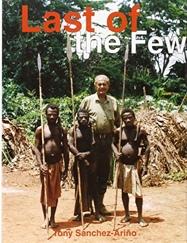 The Last of the Few: Forty-Two Years of African Safaris (Hardcover): Tony Sanchez-Arino