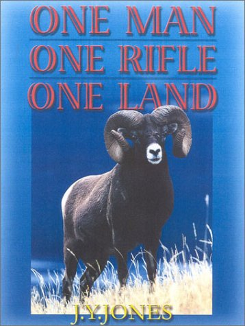One Man, One Rifle, One Land: Hunting All Species of Big Game in North America: Jones, J. Y.
