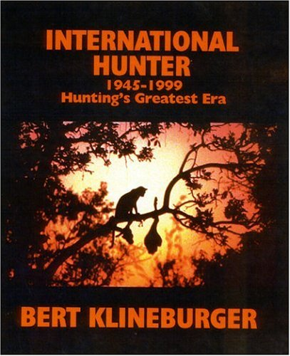 International Hunter: 1945-1999 Hunting's Greatest Era: Bert Klineburger