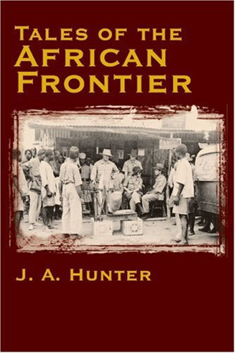 Tales of the African Frontier (9781571572424) by John A. Hunter