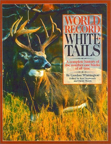 9781571572615: World Record Whitetails: A Complete History of the Number One Bucks of All Time
