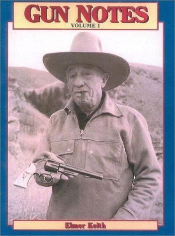 9781571572653: Gun Notes: Elmer Keith's Guns & Ammo Articles of the 1960's (Volume I)