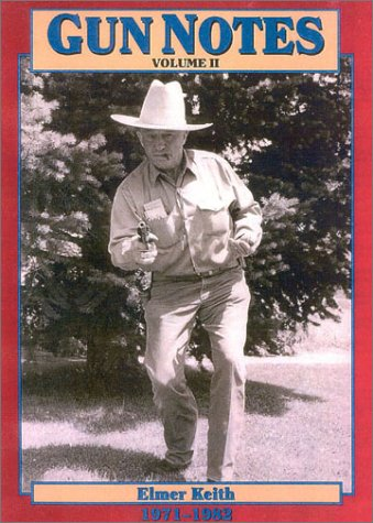 9781571572660: Gun Notes: Elmer Keith's Guns & Ammo Articles of the 1970's and 1980's (Volume II)
