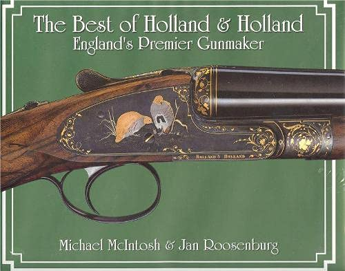The Best of Holland & Holland, England's Premier Gunmaker: McIntosh, Michael; Roosenburg, ...