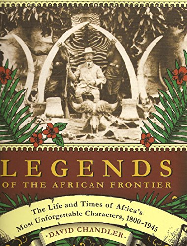9781571572851: Legends Of The African Frontier: The Life & Times Of Africa'S Most Unforgettable Characters, 1800-19