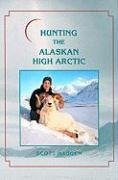 Hunting the Alaskan High Arctic: Big-Game Hunting: Haugen, Scott