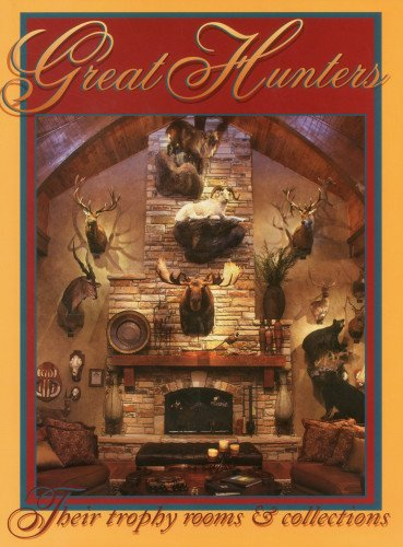 9781571573568: Great Hunters: Their Trophy Rooms & Collections