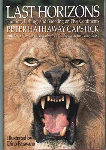 9781571574169: LAST HORIZONS: HUNTING, SHOOTING & FISHING ON FIVE CONTINENTS. By Peter Hathaway Capstick. Illustrated by Dino Paravano.