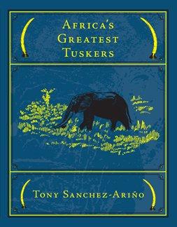 Africa's Greatest Tuskers: Tony Sanchez-Ariño