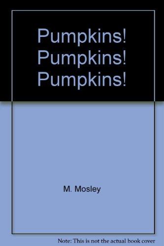 Pumpkins! Pumpkins! Pumpkins!: M. Mosley