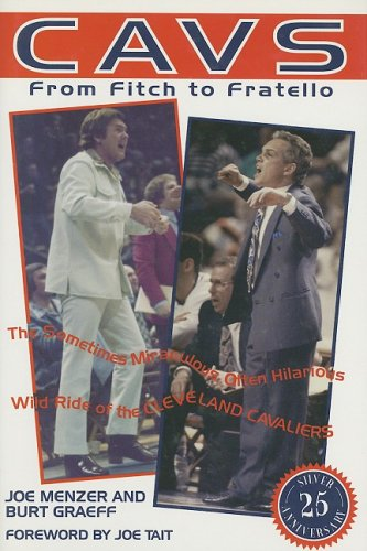 9781571670069: Cavs from Fitch to Fratello: The Sometimes Miraculous, Often Hilarious Wild Ride of the Cleveland Cavaliers
