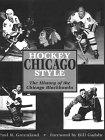 Hockey Chicago Style: History of the Chicago Blackhawks: Greenland, Paul