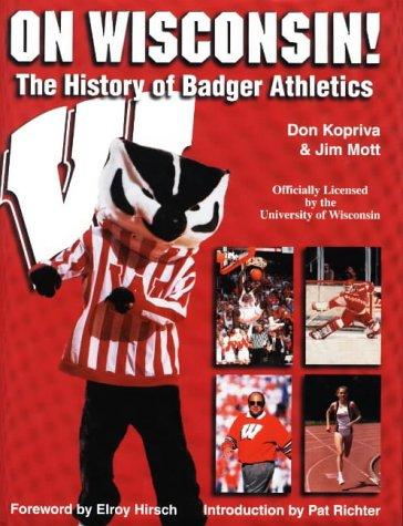 On Wisconsin!: The History of Badger Athletics from 1896-1998: Kopriva, Don;Mott, Jim