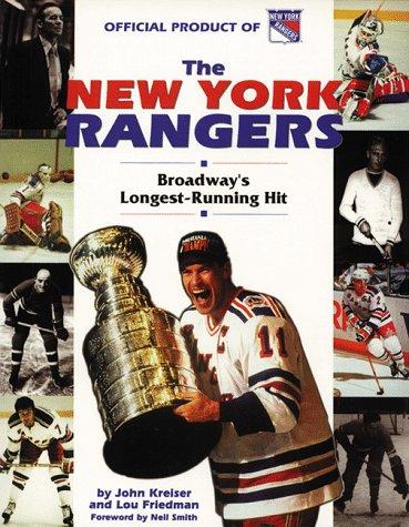 The New York Rangers: Broadway's Longest Running Hit: Kreiser, John, Friedman, Lou