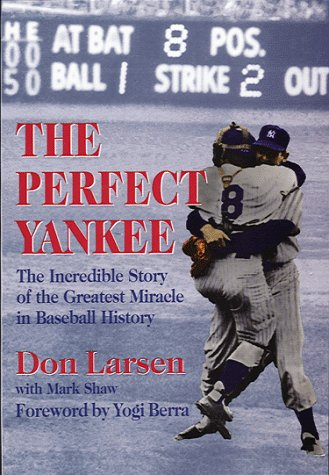 The Perfect Yankee: The Incredible Story of the Greatest Miracle in Baseball History: Larsen, Don ...