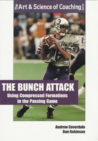 9781571670441: The Bunch Attack: Using Compressed, Clustered Formations in the Passing Game (Art & Science of Coaching S.)
